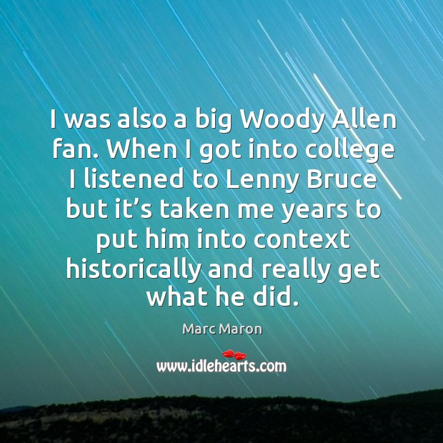 I was also a big woody allen fan. When I got into college I listened to Image