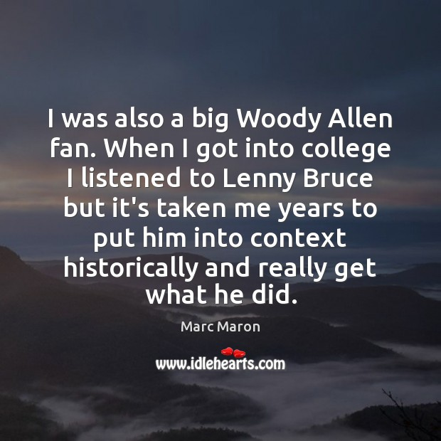 I was also a big Woody Allen fan. When I got into Marc Maron Picture Quote