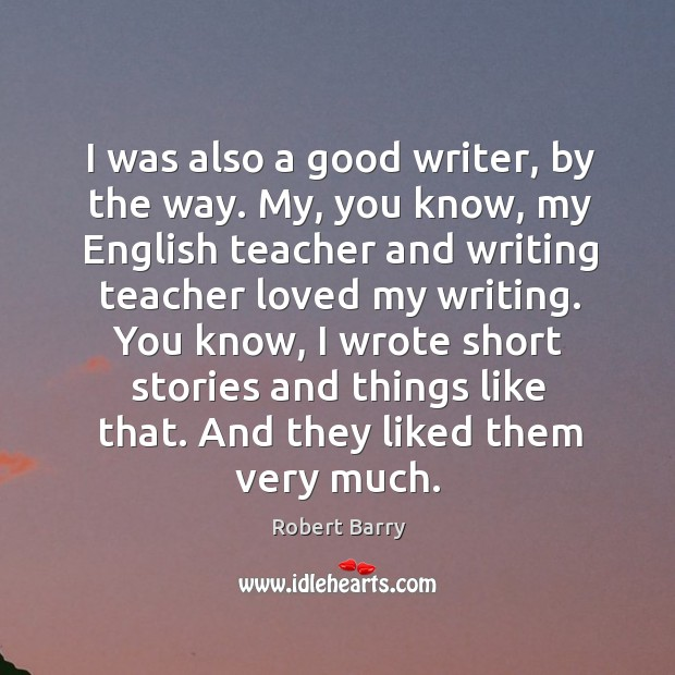 I was also a good writer, by the way. My, you know, Image