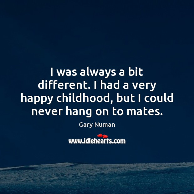 I was always a bit different. I had a very happy childhood, Image