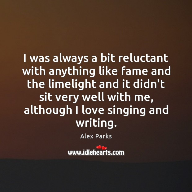 Image, I was always a bit reluctant with anything like fame and the