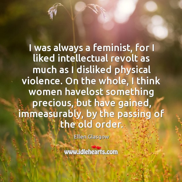 Image, I was always a feminist, for I liked intellectual revolt as much