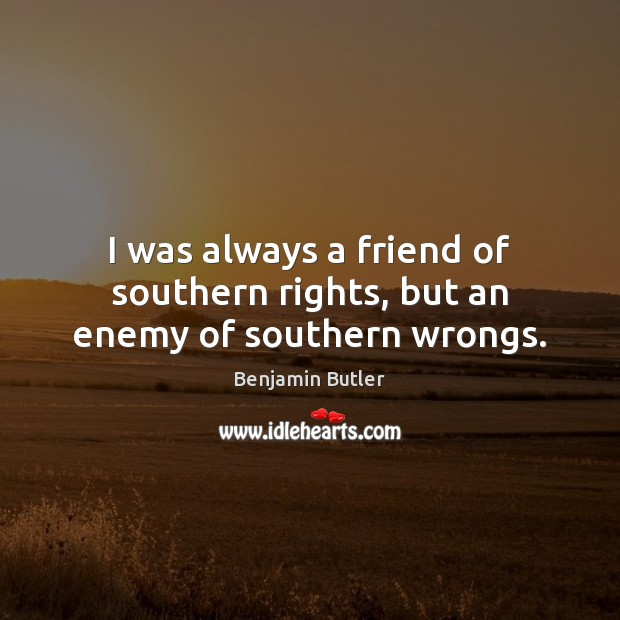 Image, I was always a friend of southern rights, but an enemy of southern wrongs.