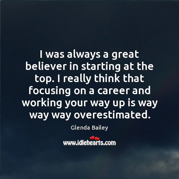 Image, I was always a great believer in starting at the top. I