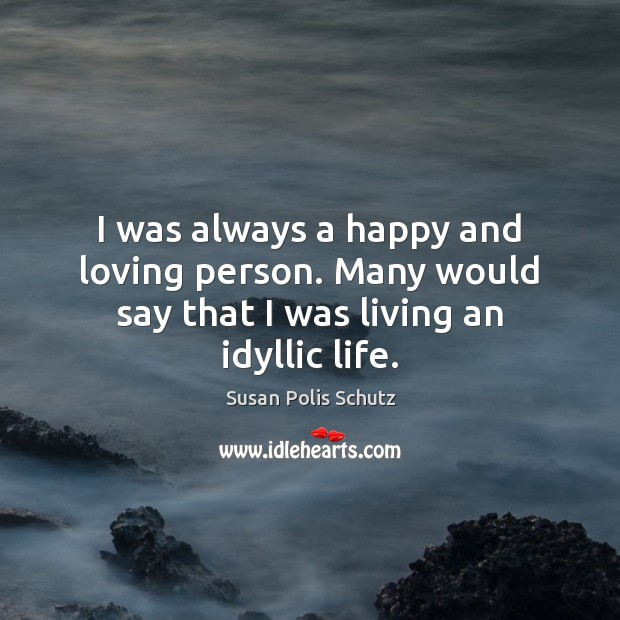 Image, I was always a happy and loving person. Many would say that I was living an idyllic life.