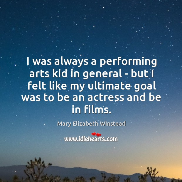 I was always a performing arts kid in general – but I Mary Elizabeth Winstead Picture Quote