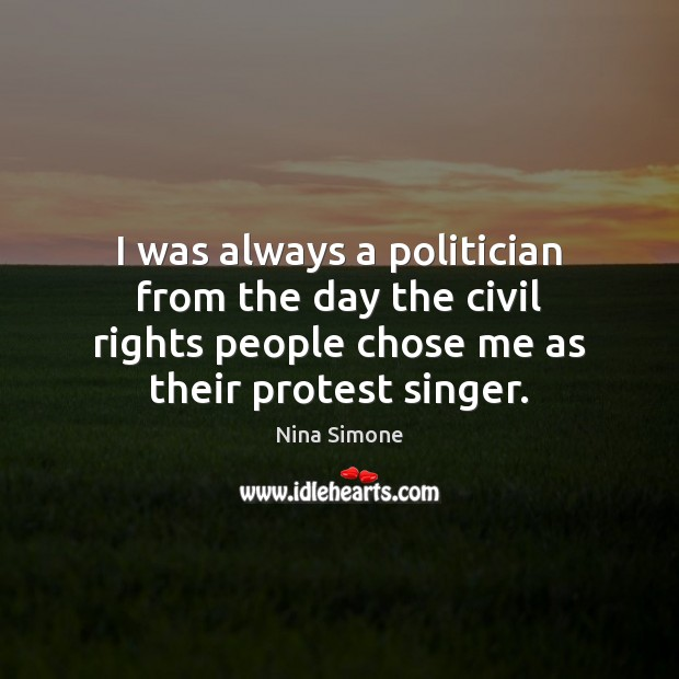I was always a politician from the day the civil rights people Nina Simone Picture Quote
