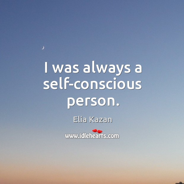 I was always a self-conscious person. Image
