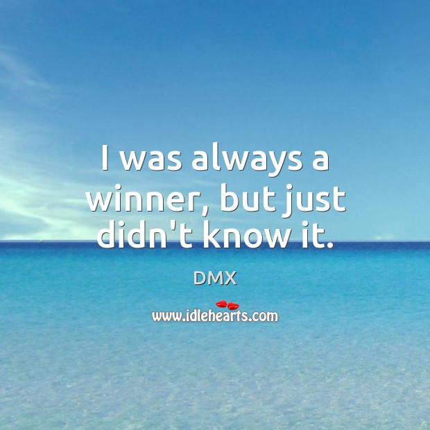 I was always a winner, but just didn't know it. DMX Picture Quote
