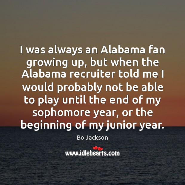 I was always an Alabama fan growing up, but when the Alabama Bo Jackson Picture Quote