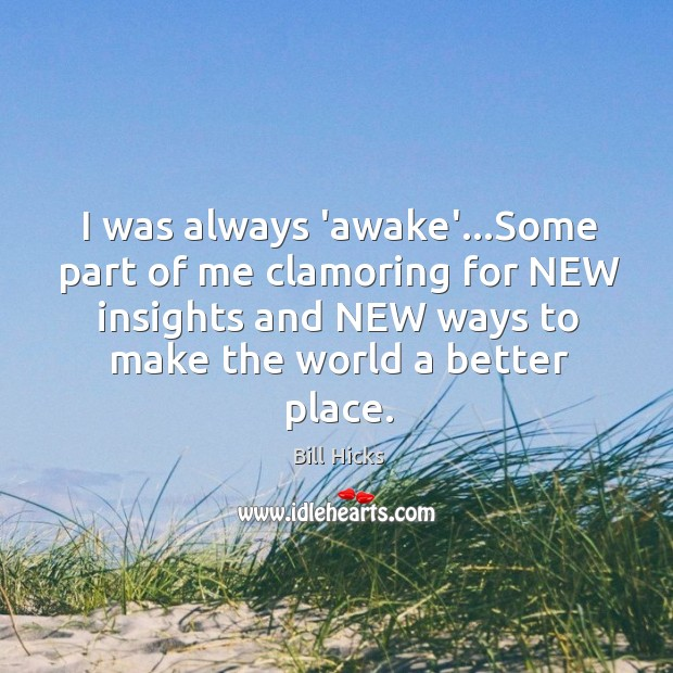 I was always 'awake'…Some part of me clamoring for NEW insights Image