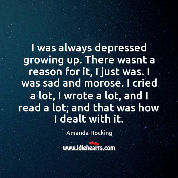 I was always depressed growing up. There wasnt a reason for it, Amanda Hocking Picture Quote