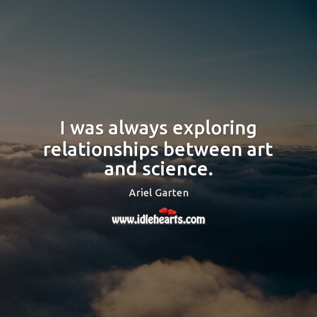 Image, I was always exploring relationships between art and science.
