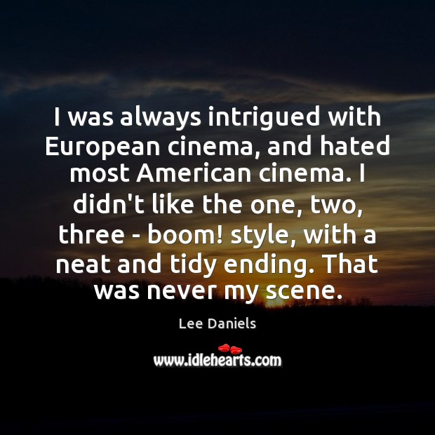 I was always intrigued with European cinema, and hated most American cinema. Image
