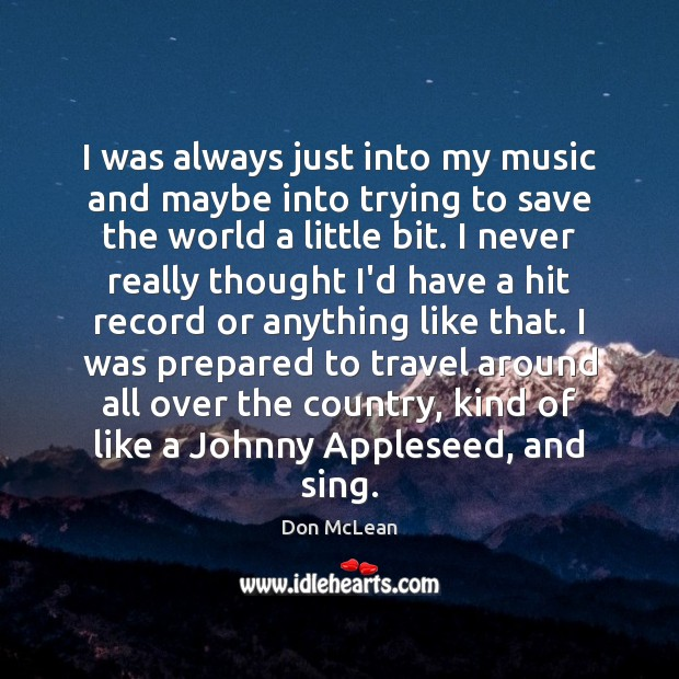 I was always just into my music and maybe into trying to Don McLean Picture Quote