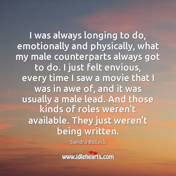 I was always longing to do, emotionally and physically, what my male Image