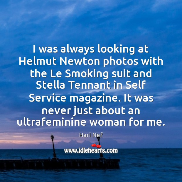 I was always looking at Helmut Newton photos with the Le Smoking Hari Nef Picture Quote