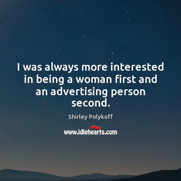 I was always more interested in being a woman first and an advertising person second. Image