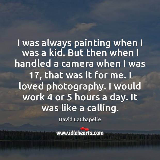 I was always painting when I was a kid. But then when David LaChapelle Picture Quote