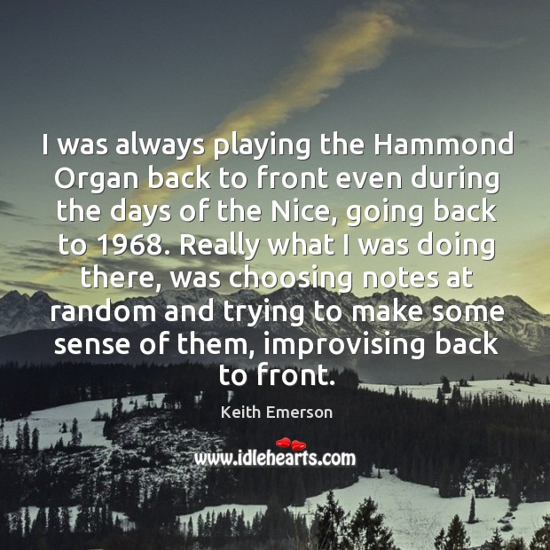 Keith Emerson Picture Quote image saying: I was always playing the hammond organ back to front even during the days of the nice