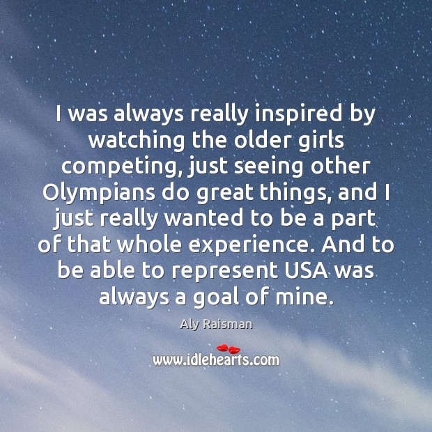 Image, I was always really inspired by watching the older girls competing, just