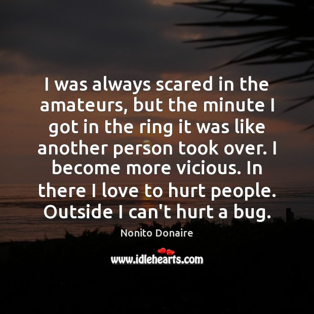 I was always scared in the amateurs, but the minute I got Nonito Donaire Picture Quote