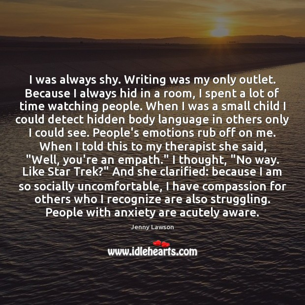 Image, I was always shy. Writing was my only outlet. Because I always