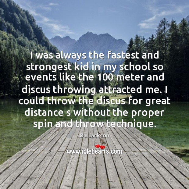 I was always the fastest and strongest kid in my school so Bo Jackson Picture Quote