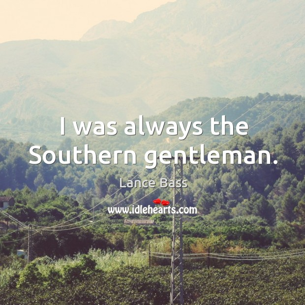 I was always the southern gentleman. Lance Bass Picture Quote
