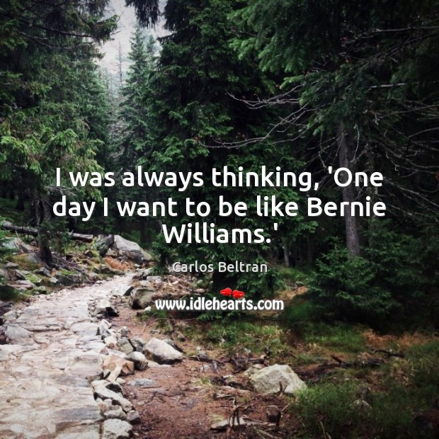 Image, I was always thinking, 'One day I want to be like Bernie Williams.'