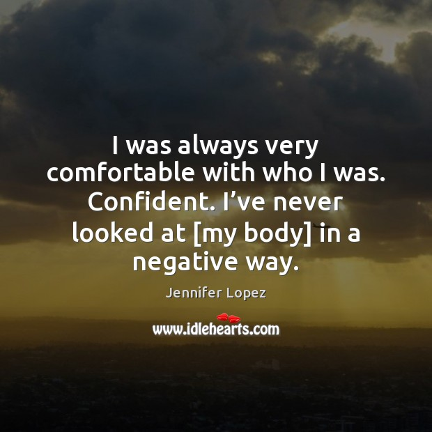 I was always very comfortable with who I was. Confident. I've Image