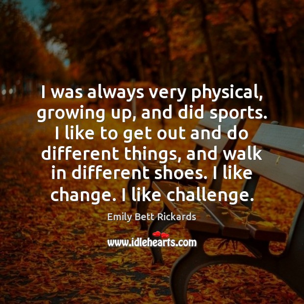 I was always very physical, growing up, and did sports. I like Image