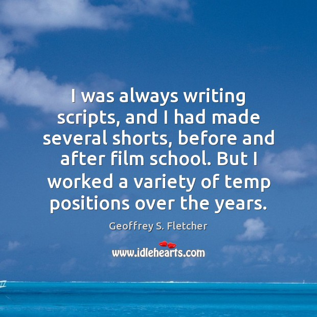 I was always writing scripts, and I had made several shorts, before Geoffrey S. Fletcher Picture Quote
