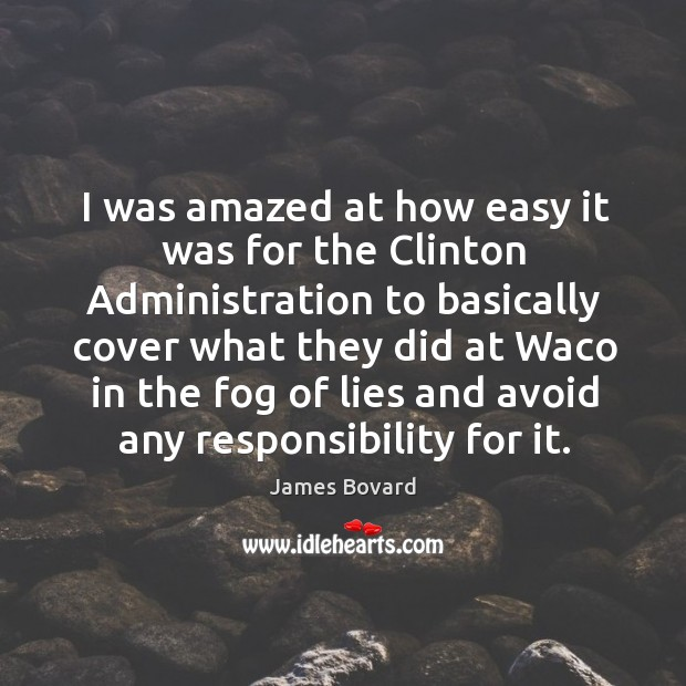 I was amazed at how easy it was for the clinton administration to basically cover what Image