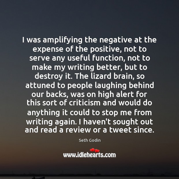 I was amplifying the negative at the expense of the positive, not Image