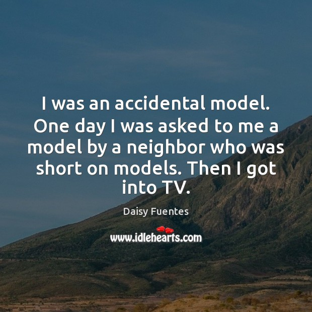 Daisy Fuentes Picture Quote image saying: I was an accidental model. One day I was asked to me