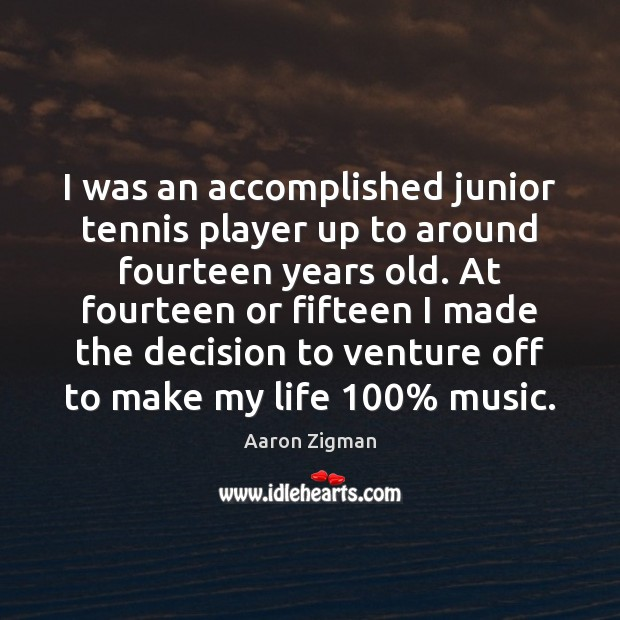 I was an accomplished junior tennis player up to around fourteen years Image