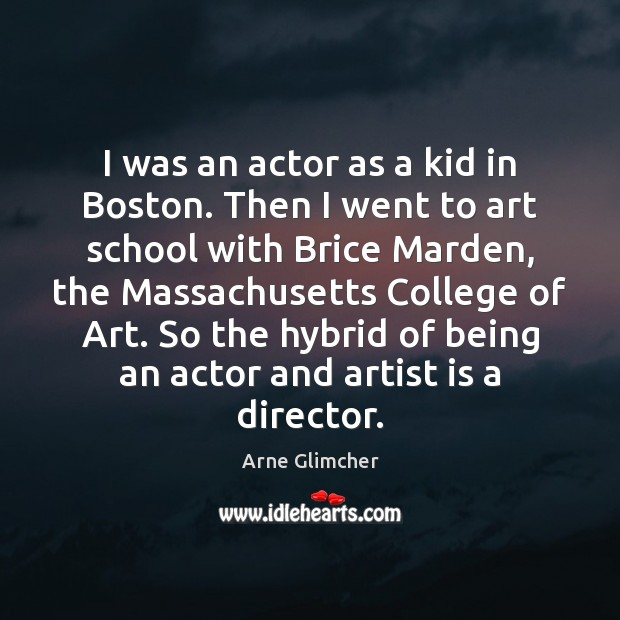 I was an actor as a kid in Boston. Then I went Image