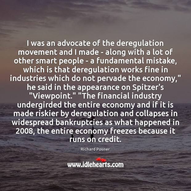 I was an advocate of the deregulation movement and I made – Image