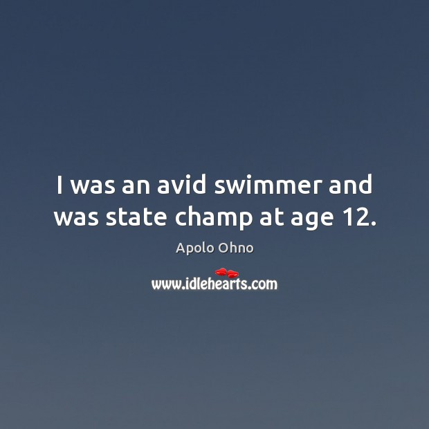 Image, I was an avid swimmer and was state champ at age 12.