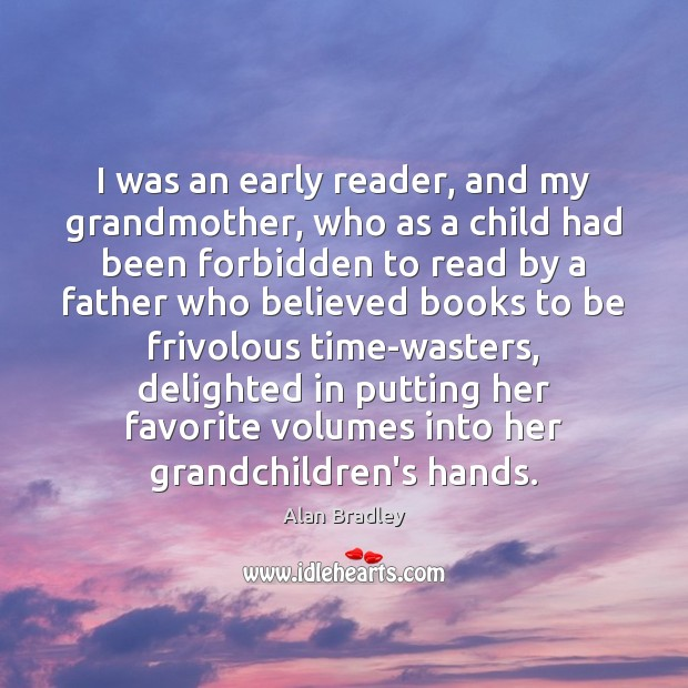 I was an early reader, and my grandmother, who as a child Image