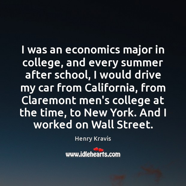 I was an economics major in college, and every summer after school, Summer Quotes Image