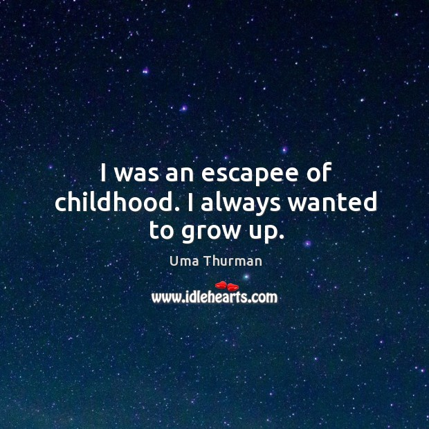 I was an escapee of childhood. I always wanted to grow up. Image