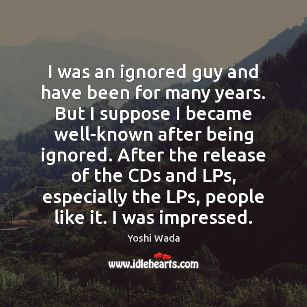 I was an ignored guy and have been for many years. But Image