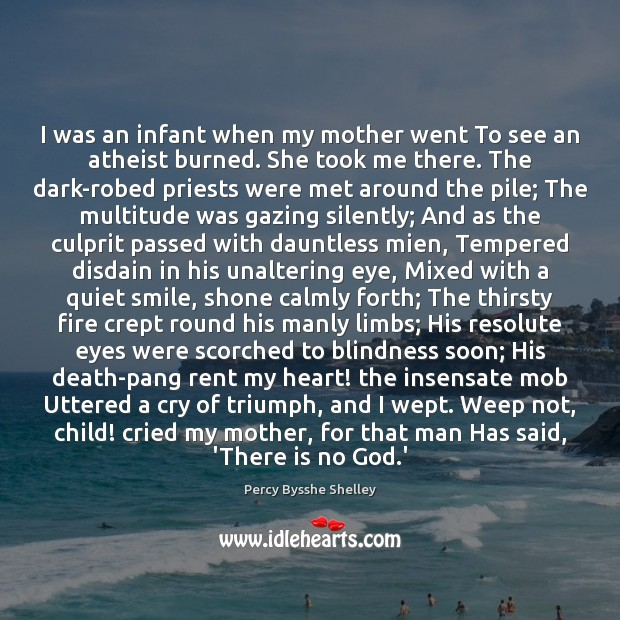I was an infant when my mother went To see an atheist Percy Bysshe Shelley Picture Quote