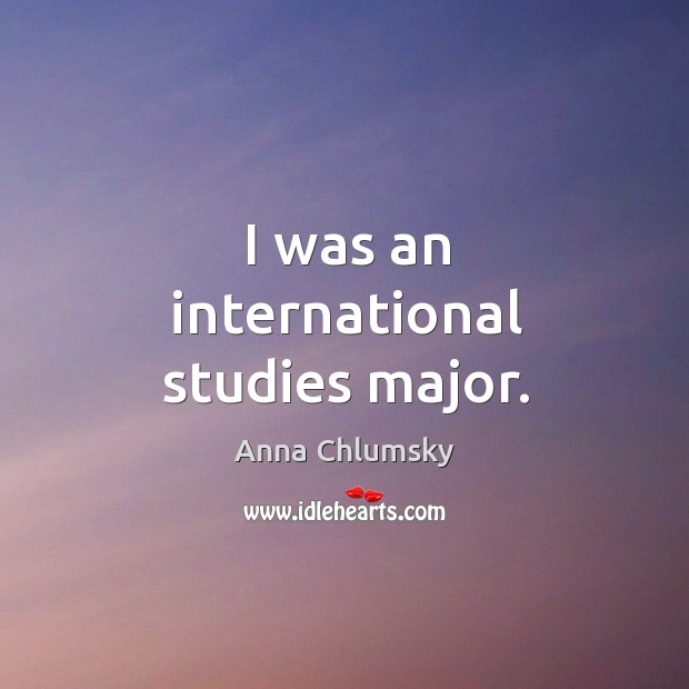 I was an international studies major. Image