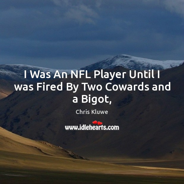 Image, I Was An NFL Player Until I was Fired By Two Cowards and a Bigot,