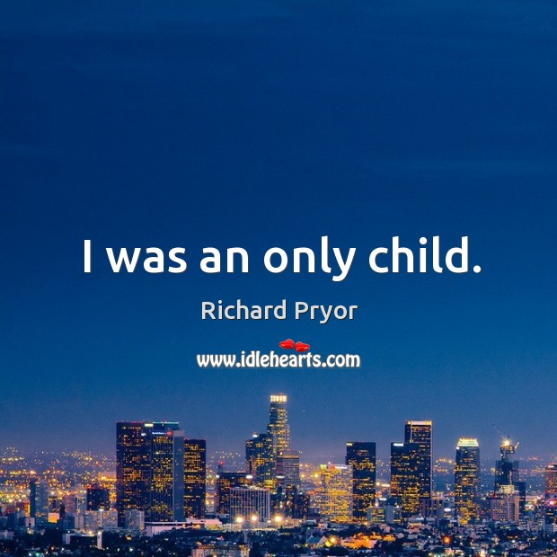 I was an only child. Image