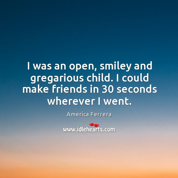 I was an open, smiley and gregarious child. I could make friends in 30 seconds wherever I went. Image