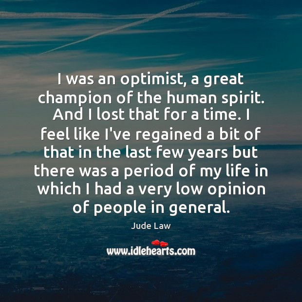 Image, I was an optimist, a great champion of the human spirit. And